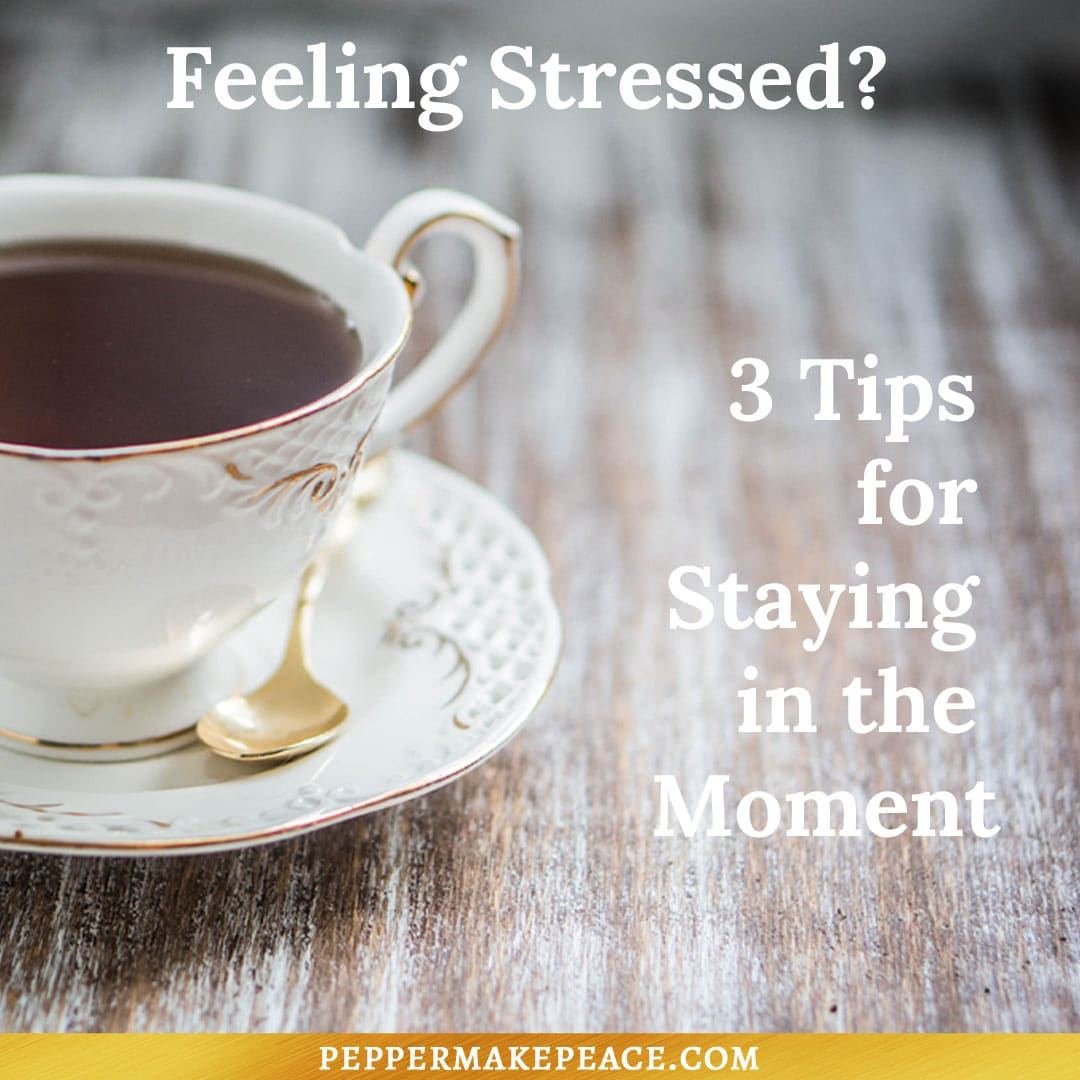 3 Tips for Staying in the Moment