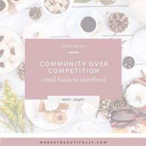 Pepper Makepeace featured on Market Beautifully Podcast on Community Over Competition
